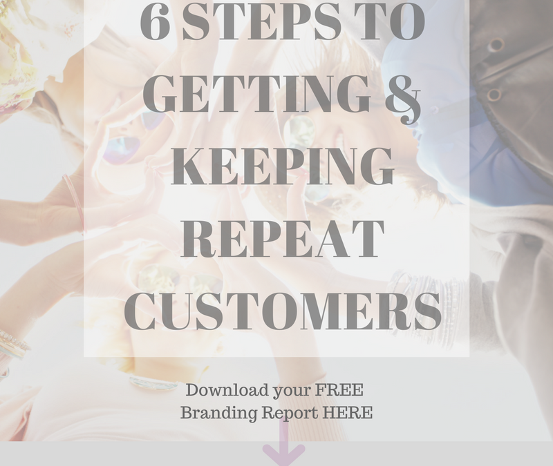6 Steps to Attracting & Keeping Repeat Customers