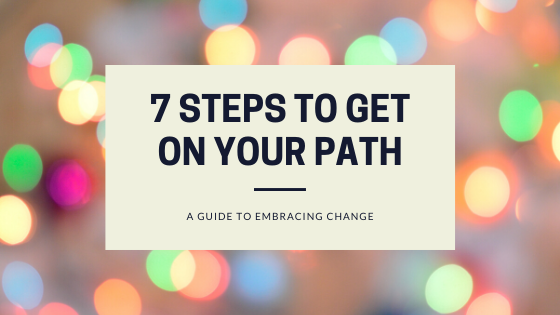 7 Steps to Get on Your Path